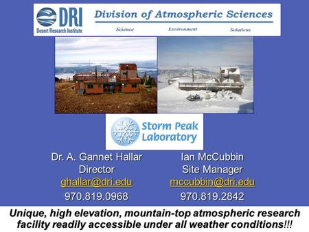Unique, high elevation, mountain-top atmospheric research facility readily accessible under all weather conditions!!! Dr. A. Gannet Hallar Director