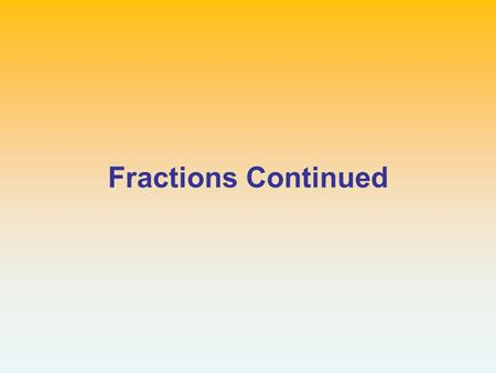 Fractions Continued.