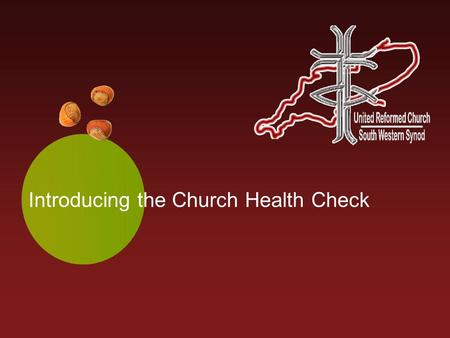 Introducing the Church Health Check. Growing Healthy Churches Agenda for the session Introduction to the Church Health Check Rationale and purpose Values.