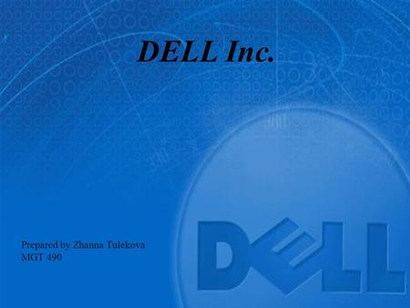 DELL Inc. Prepared by Zhanna Tulekova MGT 490. Period EndingJan 28, 2011Jan 29, 2010Jan 30, 2009 Total Revenue61,494,00052,902,00061,101,000 Operating.
