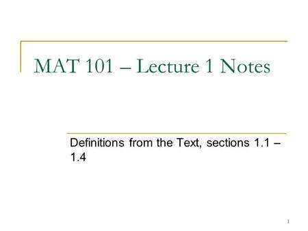 1 MAT 101 – Lecture 1 Notes Definitions from the Text, sections 1.1 – 1.4.