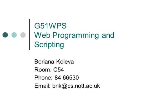 G51WPS Web Programming and Scripting Boriana Koleva Room: C54 Phone: 84 66530