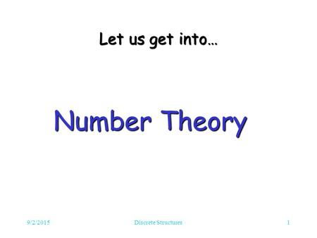 9/2/2015Discrete Structures1 Let us get into… Number Theory.