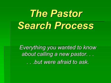 The Pastor Search Process Everything you wanted to know about calling a new pastor......but were afraid to ask.