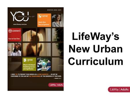 LifeWay's New Urban Curriculum. YOU is a curriculum specifically designed to meet the needs of urban/multicultural churches.YOU is a curriculum specifically.