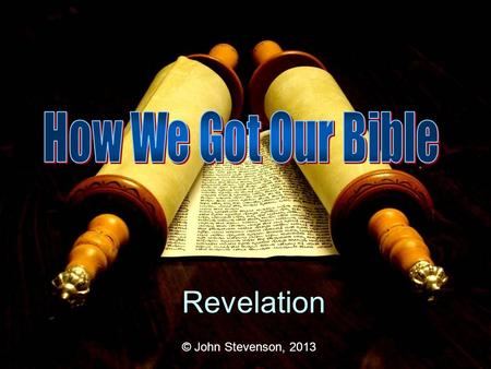 © John Stevenson, 2013 Revelation. All Scripture is inspired by God and profitable for teaching, for reproof, for correction, for training in righteousness;
