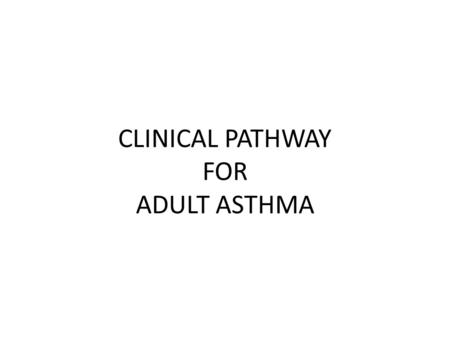 CLINICAL PATHWAY FOR ADULT ASTHMA