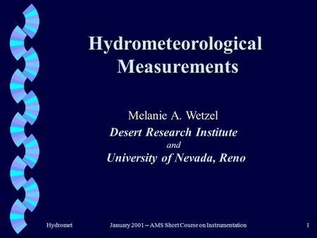 HydrometJanuary 2001 -- AMS Short Course on Instrumentation1 HydrometeorologicalMeasurements Melanie A. Wetzel Desert Research Institute University of.