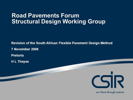 Road Pavements Forum Structural Design Working Group Revision of the South African Flexible Pavement Design Method 7 November 2006 Pretoria H L Theyse.