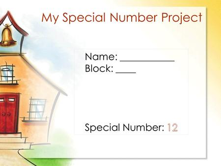My Special Number Project.  My Special Number is 12.  Why? I chose my special number to be 12 because it is my favorite number. Introducing My Special.