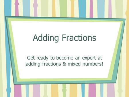 Get ready to become an expert at adding fractions & mixed numbers!
