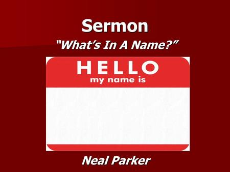 "Sermon ""What's In A Name?"" Neal Parker. Great Purpose of Man Great Purpose of Man  I Corinthians 10:31-33  Greek word for Glory is ""doxa""  An Opinion."