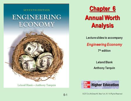 © 2012 by McGraw-Hill, New York, N.Y All Rights Reserved 6-1 Lecture slides to accompany Engineering Economy 7 th edition Leland Blank Anthony Tarquin.