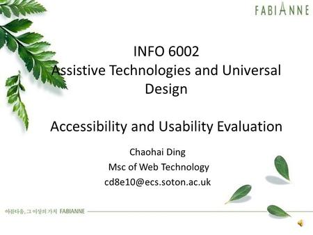 INFO 6002 Assistive Technologies and Universal Design Accessibility and Usability Evaluation Chaohai Ding Msc of Web Technology