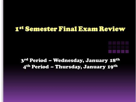 3 rd Period – Wednesday, January 18 th 4 th Period – Thursday, January 19 th.
