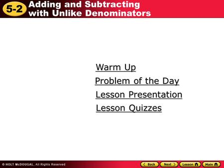 5-2 Adding and Subtracting with Unlike Denominators Warm Up Warm Up Lesson Presentation Lesson Presentation Problem of the Day Problem of the Day Lesson.