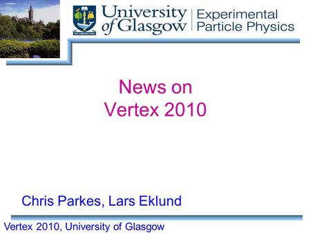Vertex 2010, University of Glasgow News on Vertex 2010 Chris Parkes, Lars Eklund.