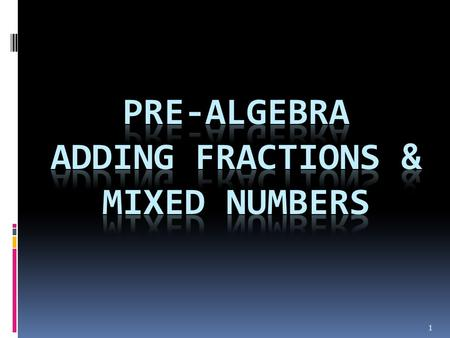 1. What Are You Learning?  I CAN convert improper fractions into mixed numbers.  I CAN add fractions.  I CAN add mixed numbers. 2.