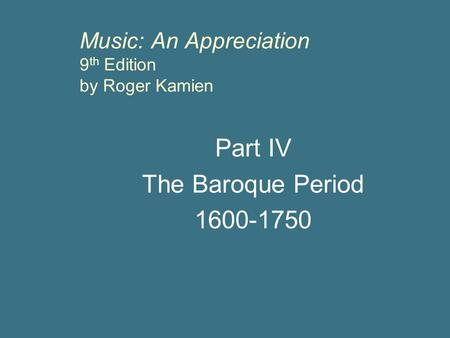 Music: An Appreciation 9 th Edition by Roger Kamien Part IV The Baroque Period 1600-1750.