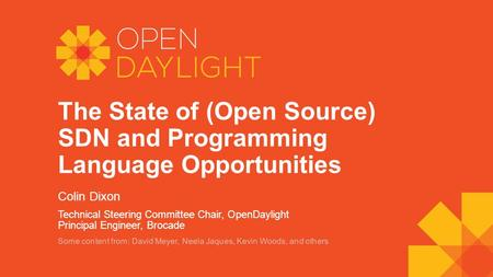 The State of (Open Source) SDN and Programming Language Opportunities Colin Dixon Technical Steering Committee Chair, OpenDaylight Principal Engineer,