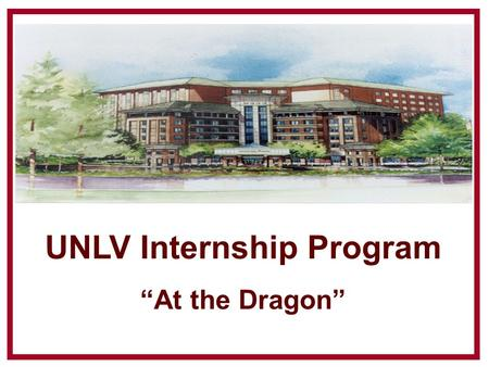 "UNLV Internship Program ""At the Dragon"". Payment Terms Interns will receive $500 per month as a transportation fee. The Dragon Hill Lodge Accounting Department."