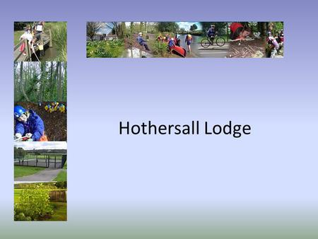 Hothersall Lodge. What is Hothersall Lodge? Hothersall Lodge is an Outdoor Educational Centre situated in a secluded and picturesque corner of the Ribble.