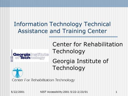 5/22/2001 NIST Accessibility 2001 5/22-2/23/01 1 Information Technology Technical Assistance and Training Center Center for Rehabilitation Technology Georgia.