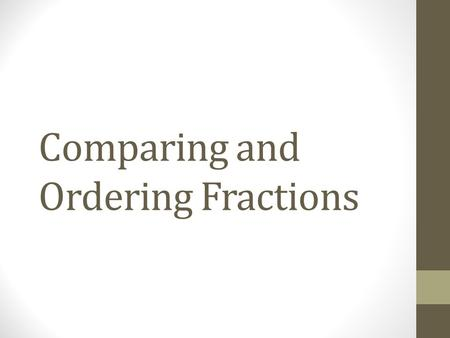 Comparing and Ordering Fractions. Vocabulary Least Common Denominator (LCD) – the least common multiple of the denominators of two or more fractions.