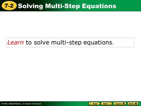 Solving Multi-Step Equations 7-2 Learn to solve multi-step equations.
