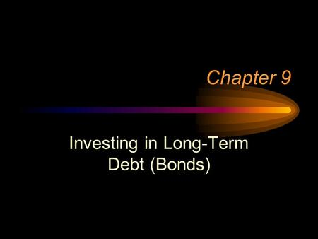 Chapter 9 Investing in Long-Term Debt (Bonds). Characteristics of All Bonds Interest - coupon rate Principal amount Maturity date.