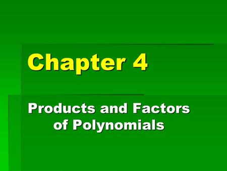 Chapter 4 Products and Factors of Polynomials. Section 4-1 Polynomials.