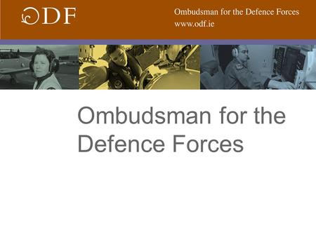 Ombudsman for the Defence Forces. Ombudsman Official appointed to investigate complaints regarding maladministration, unfairness or injustice. Origins.