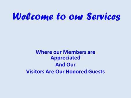 Welcome to our Services Where our Members are Appreciated And Our Visitors Are Our Honored Guests.