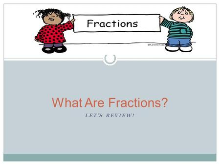 LET'S REVIEW! What Are Fractions?. Let's look at a pizza to understand more! 12 45 3 6.
