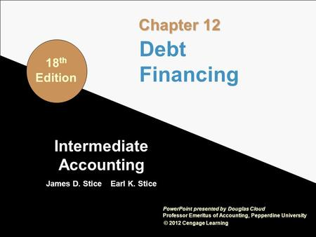 12-1 Intermediate Accounting James D. Stice Earl K. Stice © 2012 Cengage Learning PowerPoint presented by Douglas Cloud Professor Emeritus of Accounting,