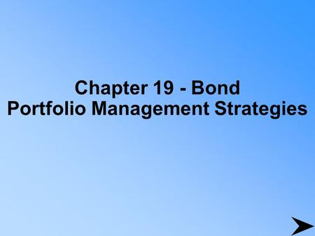 Chapter 19 - Bond Portfolio Management Strategies.