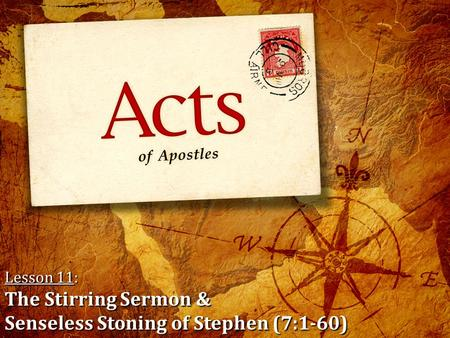 Lesson 11: The Stirring Sermon & Senseless Stoning of Stephen (7:1-60)