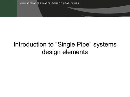 "Introduction to ""Single Pipe"" systems design elements."