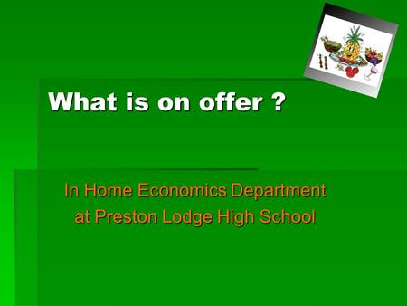 What is on offer ? In Home Economics Department at Preston Lodge High School.