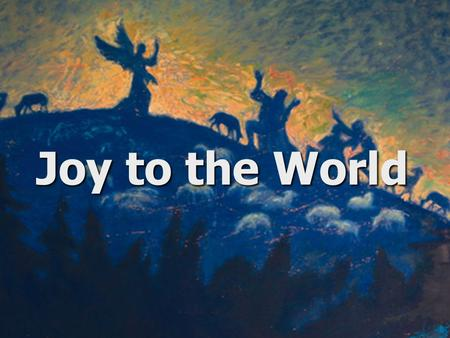"Joy to the World. The LordThe Lord ""A voice of one calling: In the desert prepare the way for the LORD; make straight in the wilderness a highway."