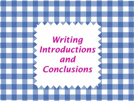 Writing Introductions and Conclusions. Which Modes? OnlyDESCRIPTIVE andEXPOSITORY papers have introductions and/or conclusions!