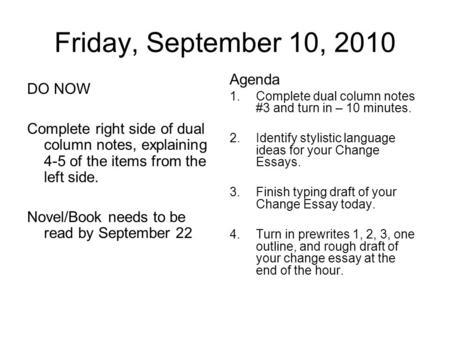 Friday, September 10, 2010 DO NOW Complete right side of dual column notes, explaining 4-5 of the items from the left side. Novel/Book needs to be read.