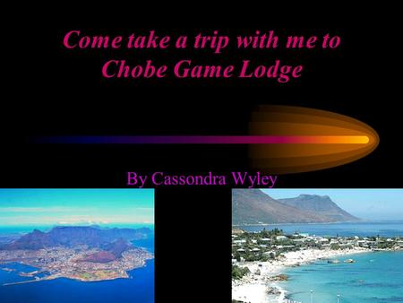Come take a trip with me to Chobe Game Lodge By Cassondra Wyley.