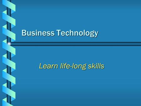 Business Technology Learn life-long skills Business Electives b Accounting I and II b Personal Money Management b Business Systems and Technology b Business.