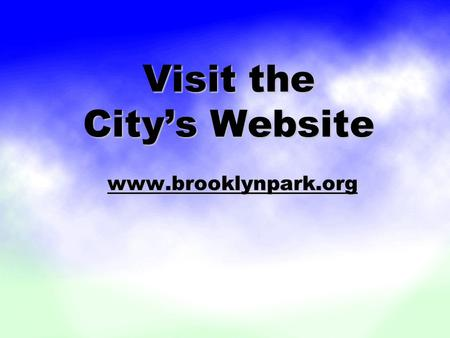 Visit the City's Website www.brooklynpark.org. Storm Information FOR DOWNED TREES: THE CITY WILL PICK UP DOWNED TREES IF THEY ARE CUT INTO 12- FOOT LENGTHS.
