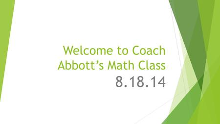 Welcome to Coach Abbott's Math Class 8.18.14. Focus 1. - 72 + (-54) = 2. -3.5 – (-7.9) = 3. 1/2 -3/4 = 4. 62 –(+23) + (-27) –(-18) = 5. Give an example.