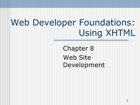 1 Web Developer Foundations: Using XHTML Chapter 8 Web Site Development.