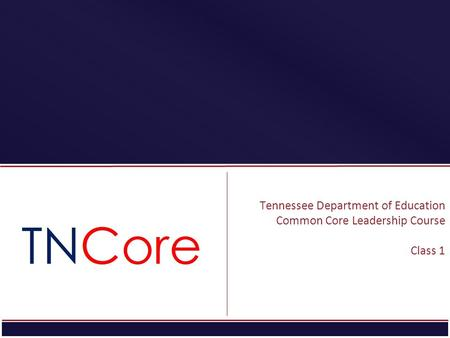 STRATEGIC PLAN Tennessee Department <strong>of</strong> Education Common Core Leadership Course <strong>Class</strong> 1.