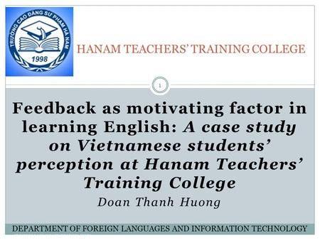 DEPARTMENT OF FOREIGN LANGUAGES AND INFORMATION TECHNOLOGY Feedback as motivating factor in learning English: A case study on Vietnamese students' perception.
