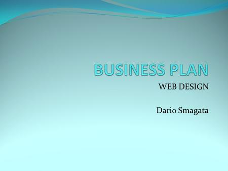 WEB DESIGN Dario Smagata. Executive Summary I am planning to start a web design business. This will not require any cash or new equipment. I already own.